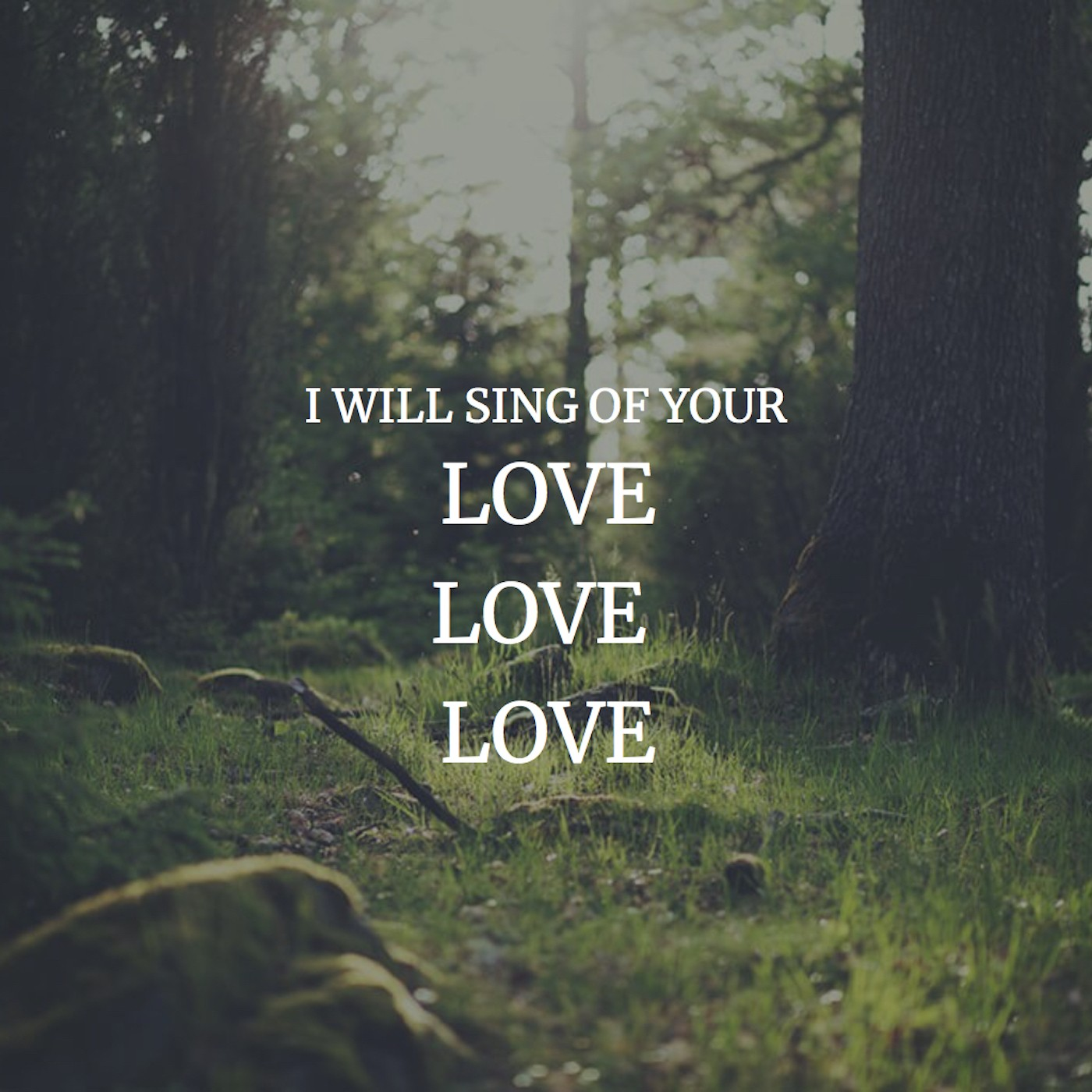 I Will Sing of Your Love, Love, Love