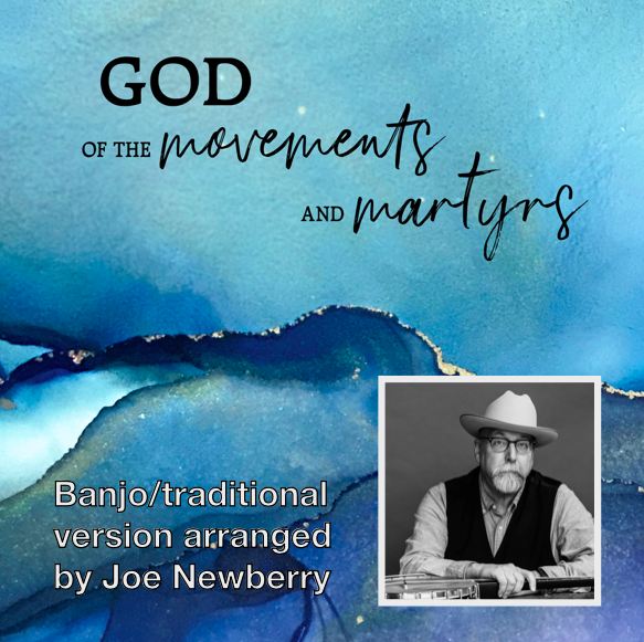 God of the Movements and Martyrs (Joe Newberry Version)